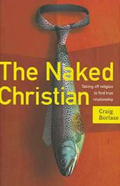 The Naked Christian —Taking Off Religion to Find True Relationship