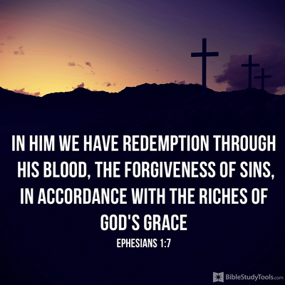 Ephesians 1:7 - In him we have redemption through his blood, th...