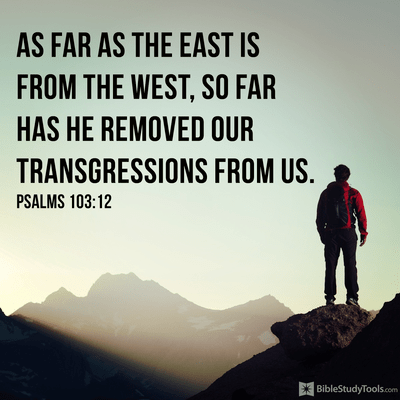 Psalm 103:12 - as far as the east is from the west, so far has