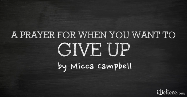 A Prayer for When You Want to Give Up