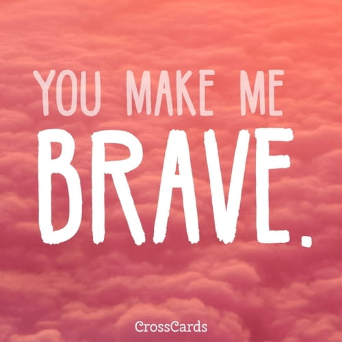 Ecards free online greeting cards updated daily you make me brave ecard online card m4hsunfo