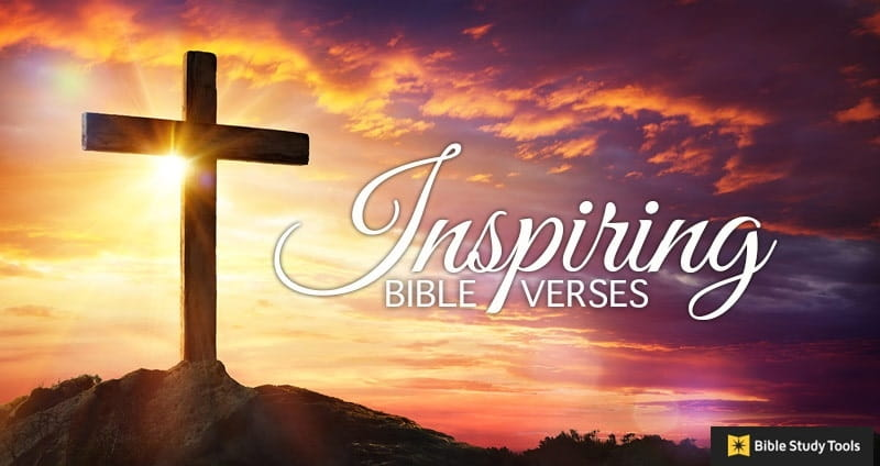 Inspirational Bible Verses - Read inspirational quotes and Scripture from the Bible that can help encourage your spirit as you in times of doubt, loss, ...