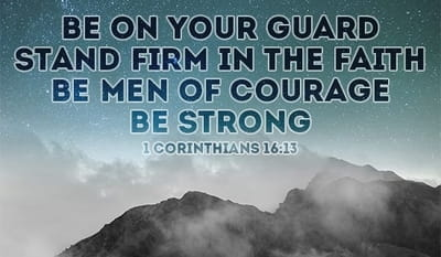 1 Corinthians 16:13 - Be on your guard