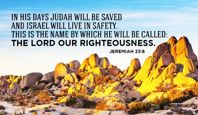 Jeremiah 23:6 - In his days Judah will be saved and Israel
