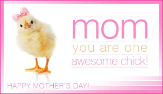 Mom You Are One Awesome Chick ecard, online card
