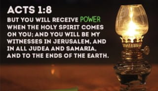 Acts 1:8 - But you will receive power when the Holy Spirit...