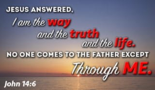 """John 14:6 - Jesus answered, """"I am the way and the truth and..."""