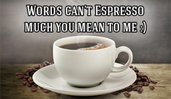 Words Can't Espresso much you mean to me! ecard, online card