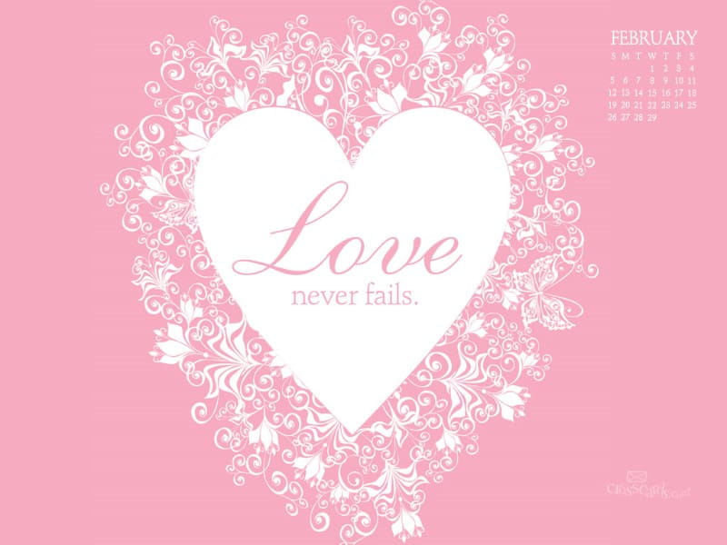 Feb 2012 - Love Never Fails mobile phone wallpaper