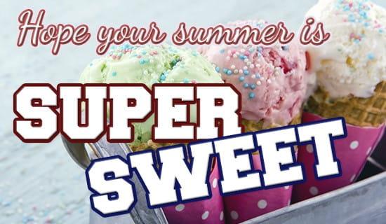 Have a SUPER SWEET SUMMER! ecard, online card