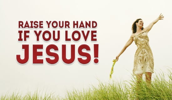 Raise your Hand if you love JESUS! ecard, online card