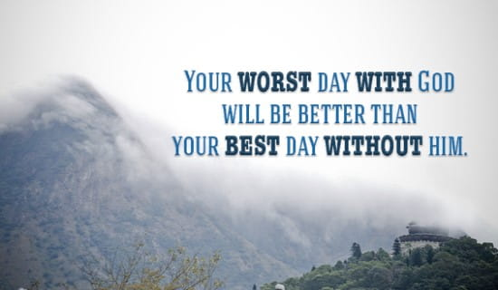 Even your worst day with God will be better than than the best day without Him ecard, online card