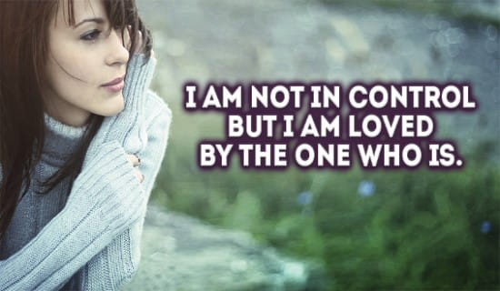 I am not in control, But I am loved by the ONE who is! ecard, online card