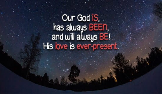 Our God Is, has been, and will always BE! ecard, online card