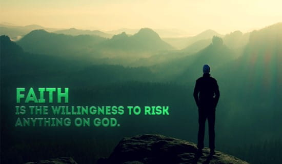 Faith is risking anything for God ecard, online card