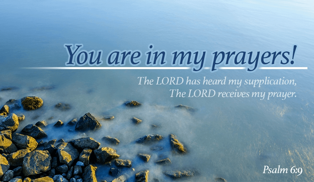 Who is in your prayers today? - Psalm 6:9 ecard, online card