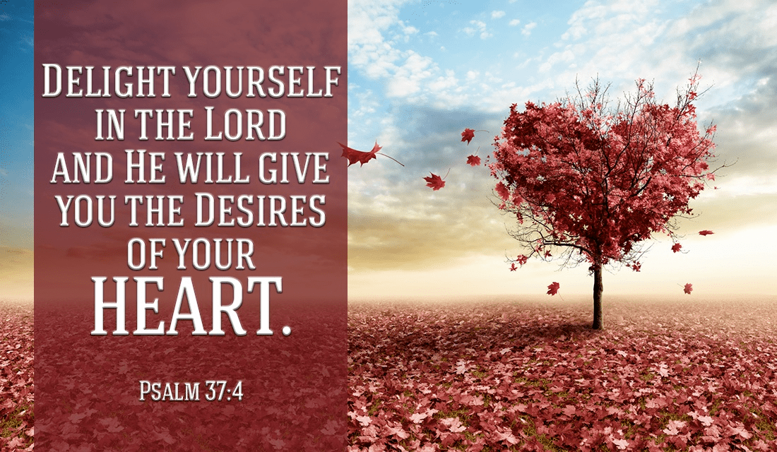 If you delight yourself in the Lord, what would your desires be? - Psalm 37:4 ecard, online card