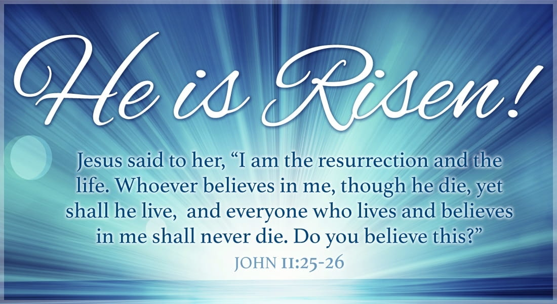 He Is Risen John 11 25 26 Ecard Free Easter Cards Online