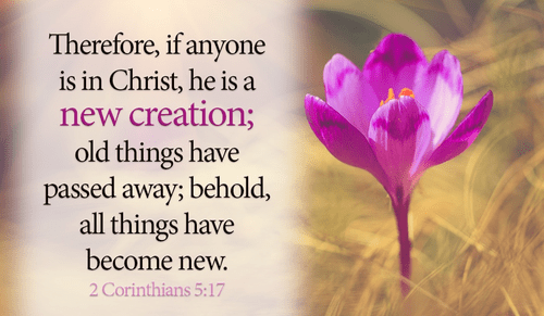 2 Corinthians 5:17 - Therefore, if anyone is in Christ, the new ...