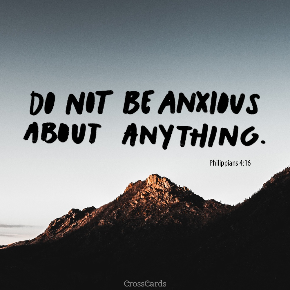 Bible Quote: Free Do Not Be Anxious About Anything! ECard