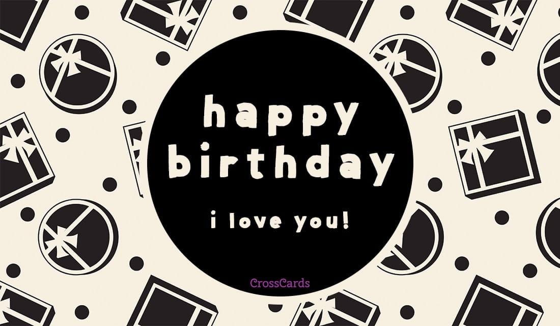 Happy Birthday - I Love You! ecard, online card