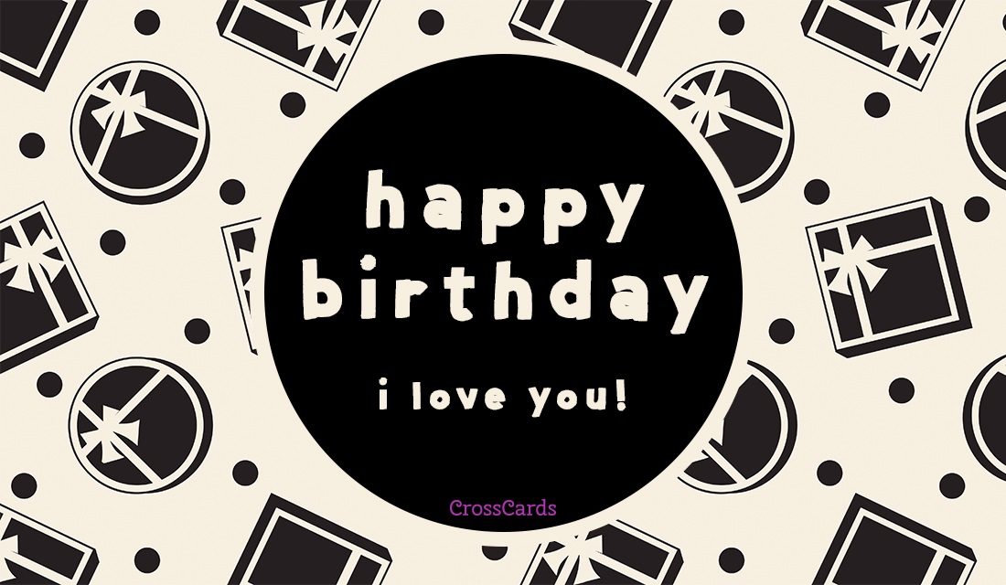 Happy Birthday - I Love You! ecard, online card