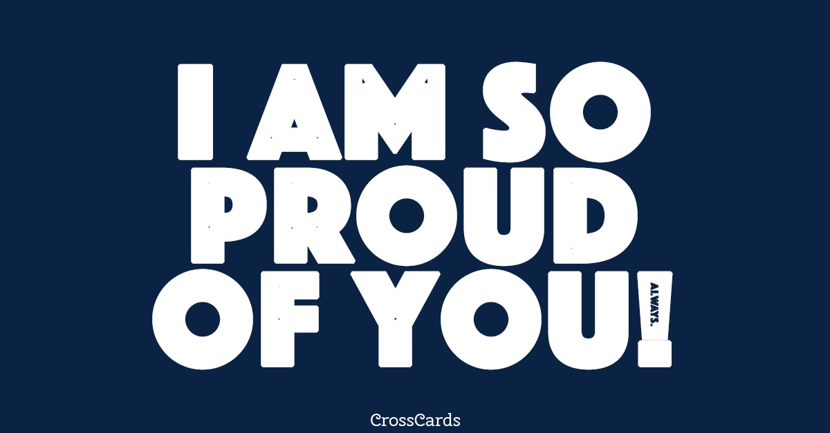 I Am So Proud of You! ecard, online card