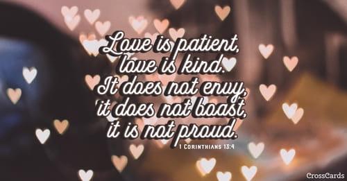 1 Corinthians 13:4 - Love is patient, love is kind  It does