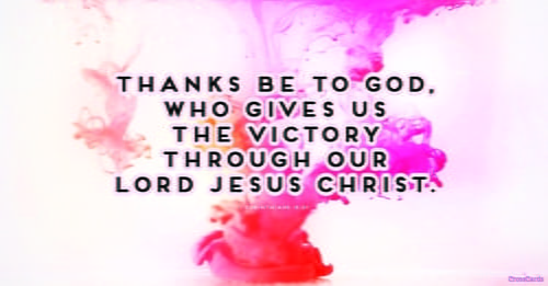 1 Corinthians 15 57 But Thanks Be To God He Gives Us The Victory T