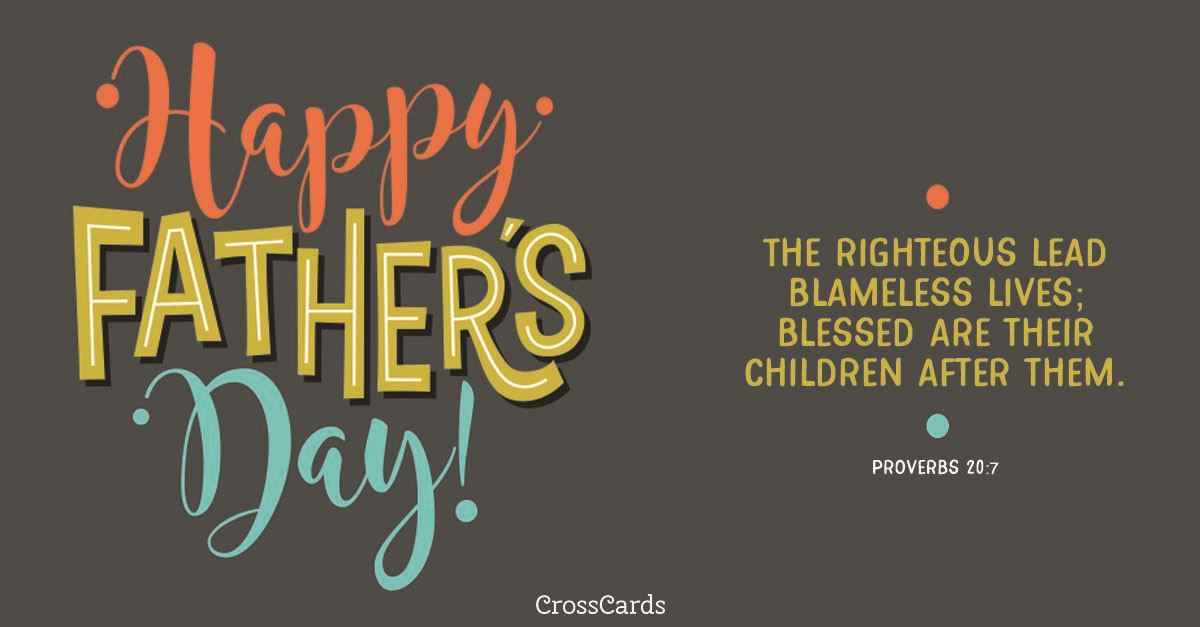Happy Father's Day - Prov. 20:7 ecard, online card