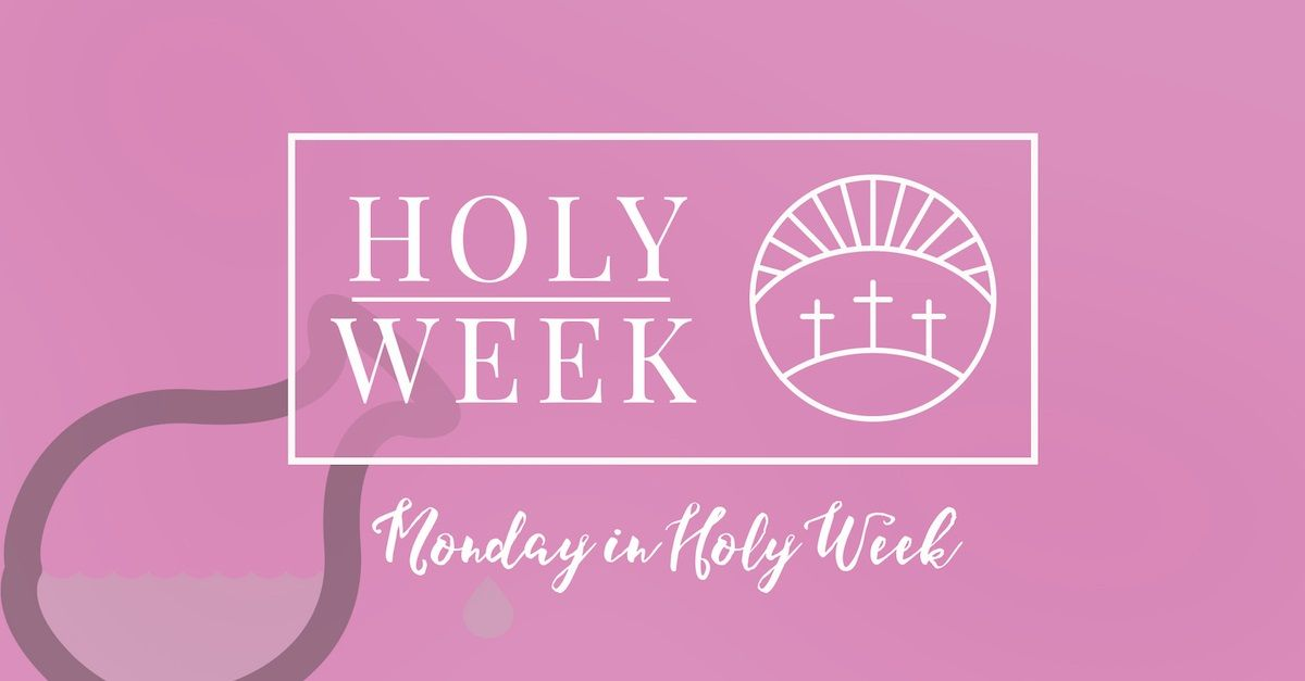 8 Holy Week Prayers: Monday of Holy Week