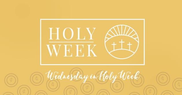 8 Holy Week Prayers: Wednesday of Holy Week