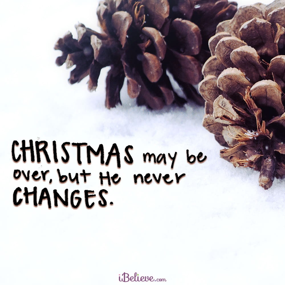 his reminder to our hearts this morning christmas may be over but he never changes - When Is Christmas Over