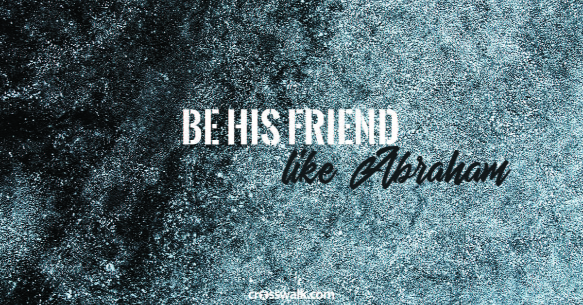"2. Be His ""friend"" – like Abraham."