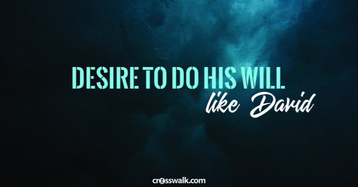 5. Desire to do His will – like David.