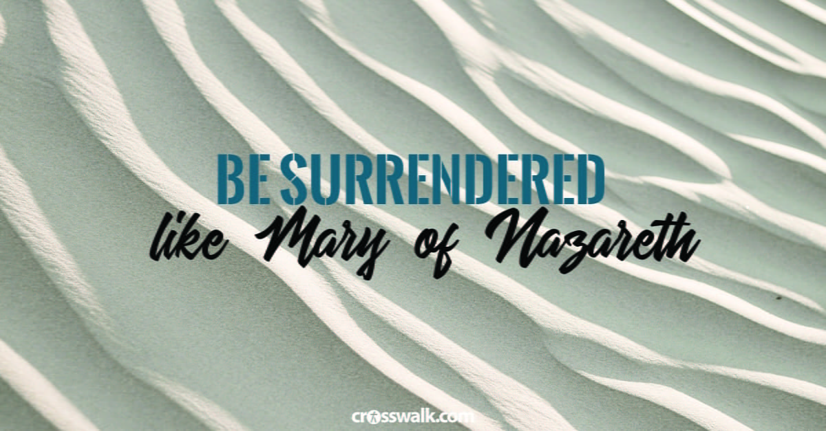 7. Be surrendered – like Mary of Nazareth.