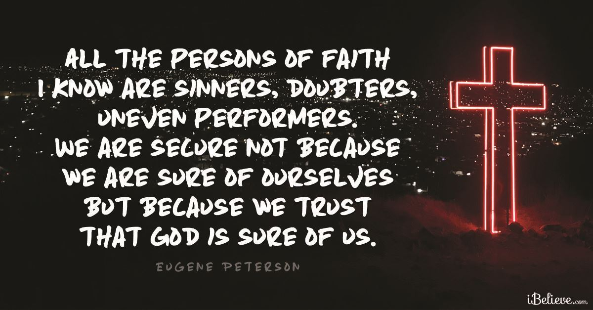 """""""We are secure not because we are sure of ourselves but because we trust that God is sure of us."""""""