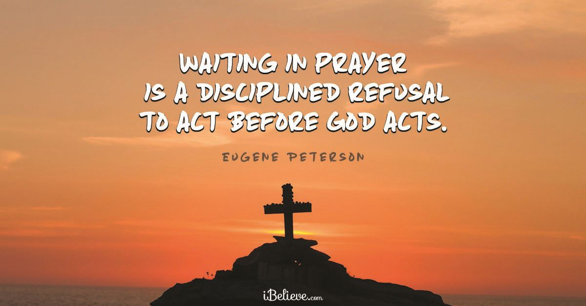 """""""Waiting in prayer is a disciplined refusal to act before God acts."""""""