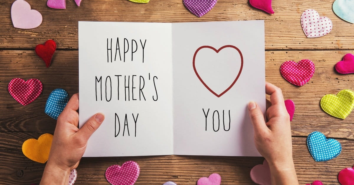 10 Extraordinary Things To Write In Your Mother S Day Card This Year