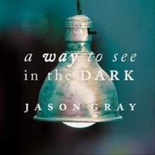 Gray Shines on <i>A Way to See in the Dark</i>