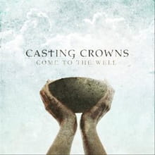 Casting Crowns' <i>Well</i> Draws from the Word