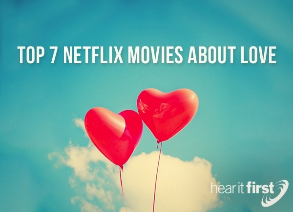 Top 7 Netflix Movies About Love