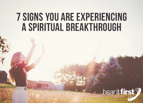 7 Signs You Are Experiencing A Spiritual Breakthrough