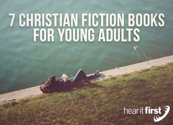 7 Christian Fiction Books For Young Adults