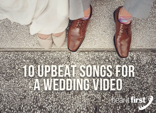 10 Upbeat Songs For A Wedding Video