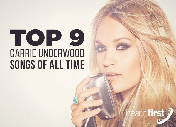 Top 9 Carrie Underwood Songs Of All Time