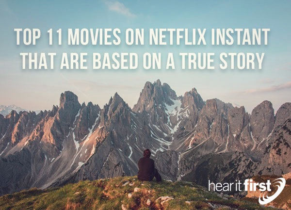 Top 11 Movies On Netflix Instant That Are Based On A True