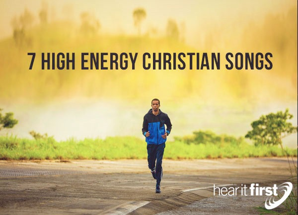 7 High Energy Christian Songs