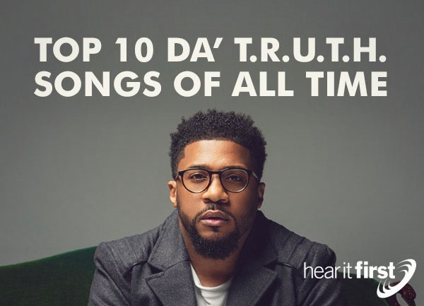 Top 10 Da' T.R.U.T.H.  Songs of All Time