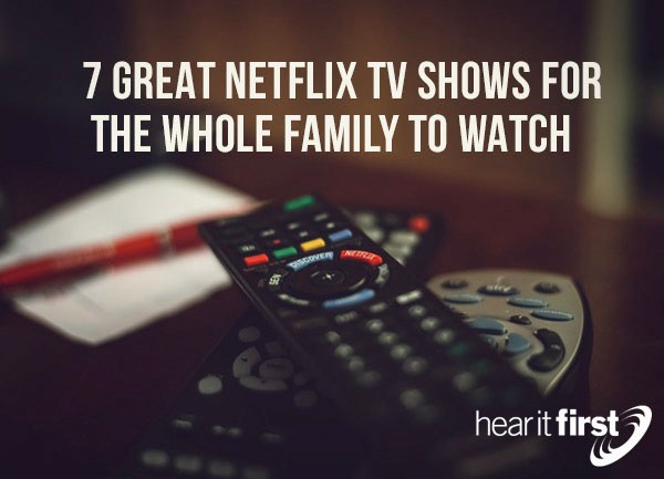 7 Great Netflix TV Shows For The Whole Family To Watch